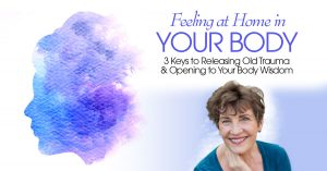 Feeling at Home in Your Body @ The Shift Network