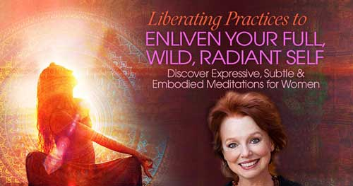Virtual Event: Liberating Practices to Enliven Your Full, Wild, Radiant Self with Camille Maurine @ The Shift Network